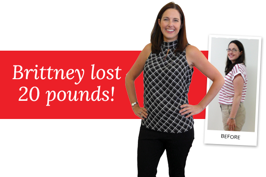 Brittney lost 20 pounds!