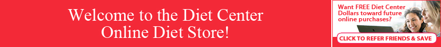 Welcome to the Diet Center Online Diet Store! Want FREE Diet Center Dollars toward future online purchases? Click to Refer Friends & Save!